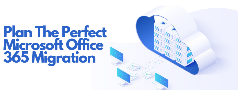 Plan The Perfect Microsoft Office 365 Migration